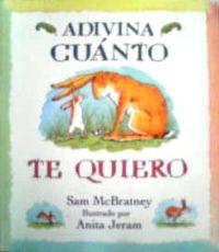 スペイン語絵本 Sam McBratney & Anita Jeram / Adivina cuanto te quiero 『どんなに きみがすきだか あててごらん』
