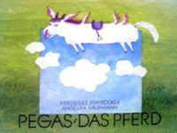 ドイツ語絵本 Friederike Mayroecker, Angelika Kaufmann / Pegas, das Pferd
