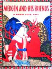ナナイの英語絵本 Геннадий Павлишин / Mergen and his feiends ; a Nanai folk tale